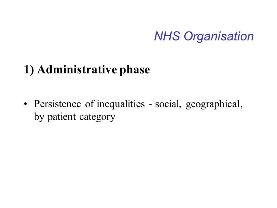 NHS Organisation 1) Administrative phase Persistence of inequalities - social, geographical, by patient category