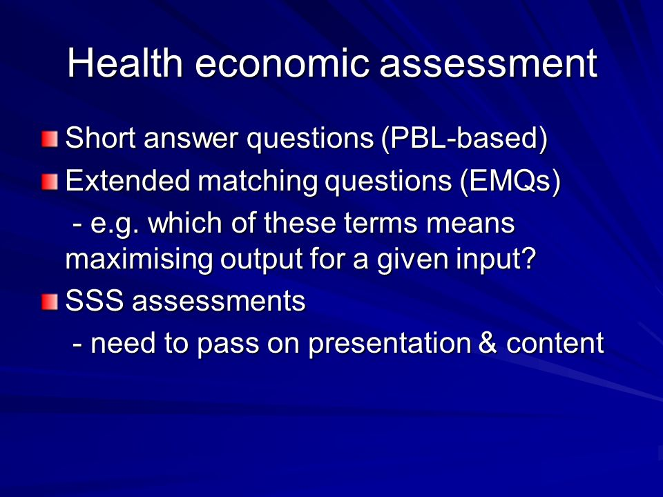 Health economic assessment Short answer questions (PBL-based) Extended matching questions (EMQs) - e.g.