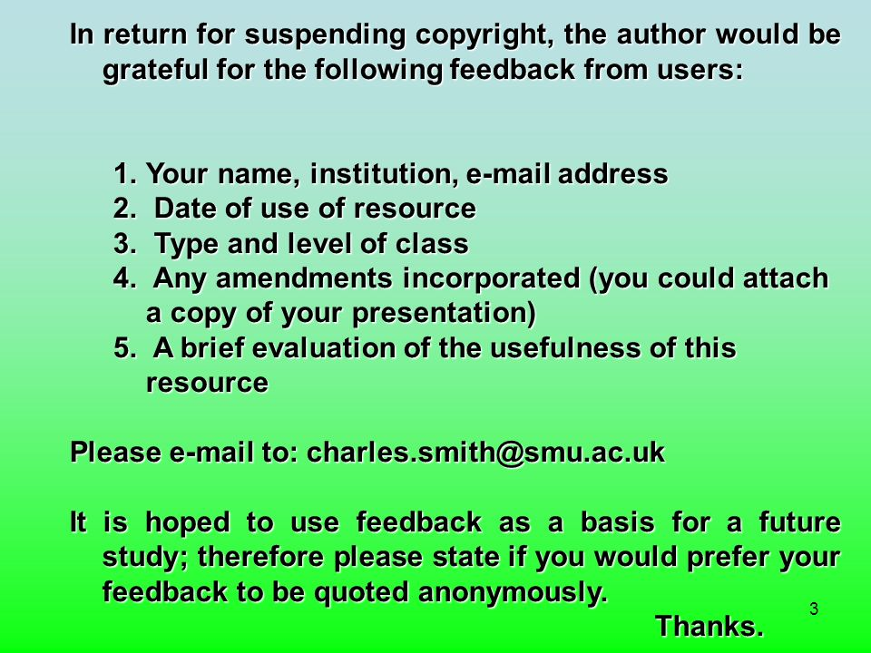 3 In return for suspending copyright, the author would be grateful for the following feedback from users: 1.Your name, institution, e-mail address 2.