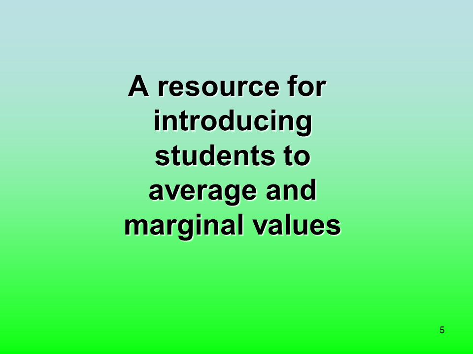 5 A resource for introducing students to average and marginal values