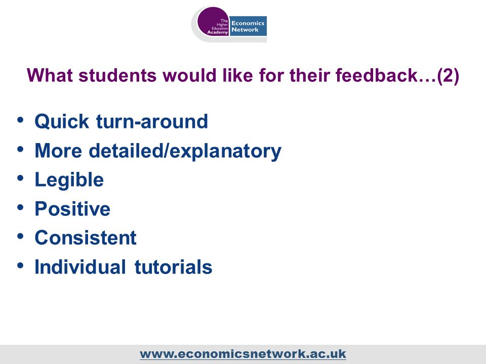www.economicsnetwork.ac.uk What students would like for their feedback…(2) Quick turn-around More detailed/explanatory Legible Positive Consistent Ind