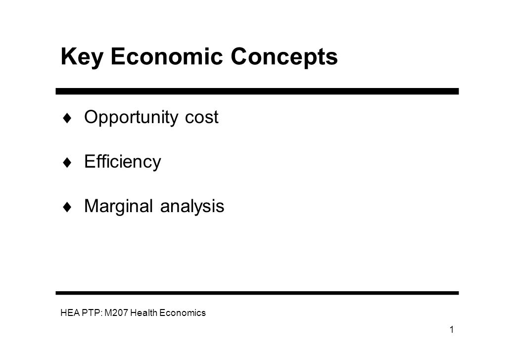 HEA PTP: M207 Health Economics 2 Opportunity Cost The value of forgone benefit which could be obtained from a resource in its next-best alternative use.