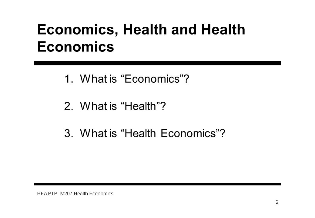 HEA PTP: M207 Health Economics 2 Economics, Health and Health Economics 1.