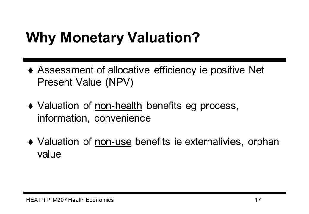 HEA PTP: M207 Health Economics17 Why Monetary Valuation.