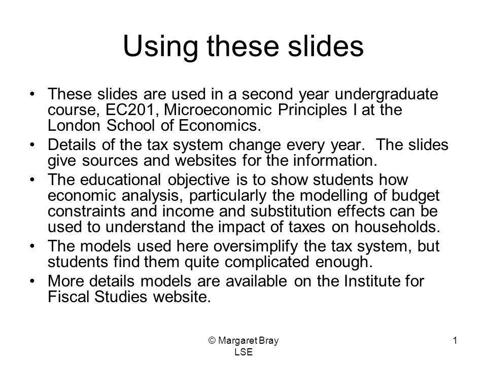 1 Using these slides These slides are used in a second year undergraduate course, EC201, Microeconomic Principles I at the London School of Economics.