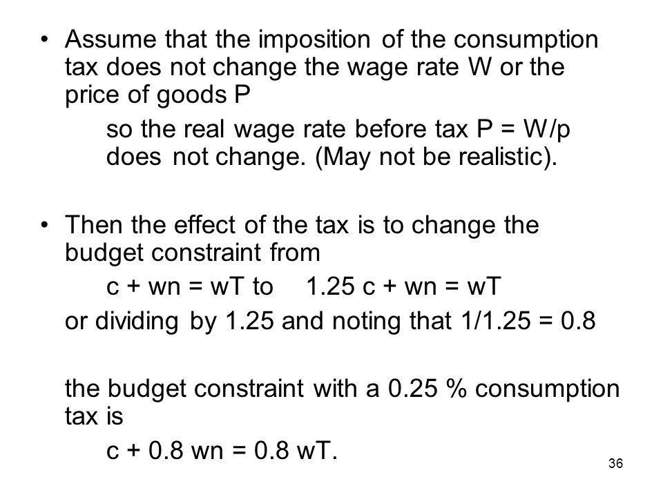 36 Assume that the imposition of the consumption tax does not change the wage rate W or the price of goods P so the real wage rate before tax P = W/p