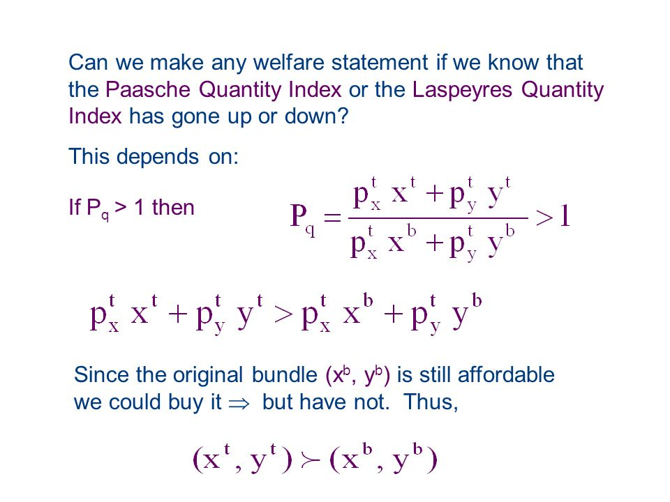 Can we make any welfare statement if we know that the Paasche Quantity Index or the Laspeyres Quantity Index has gone up or down? This depends on: If