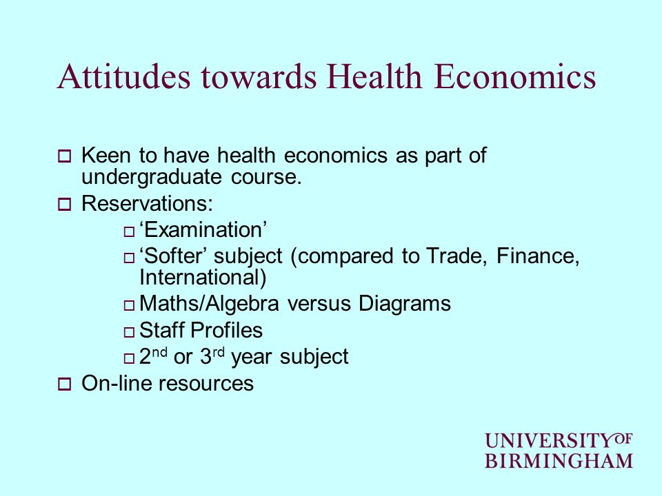 Attitudes towards Health Economics Keen to have health economics as part of undergraduate course.