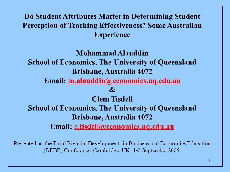 1 Do Student Attributes Matter in Determining Student Perception of Teaching Effectiveness? Some Australian Experience Mohammad Alauddin School of Eco