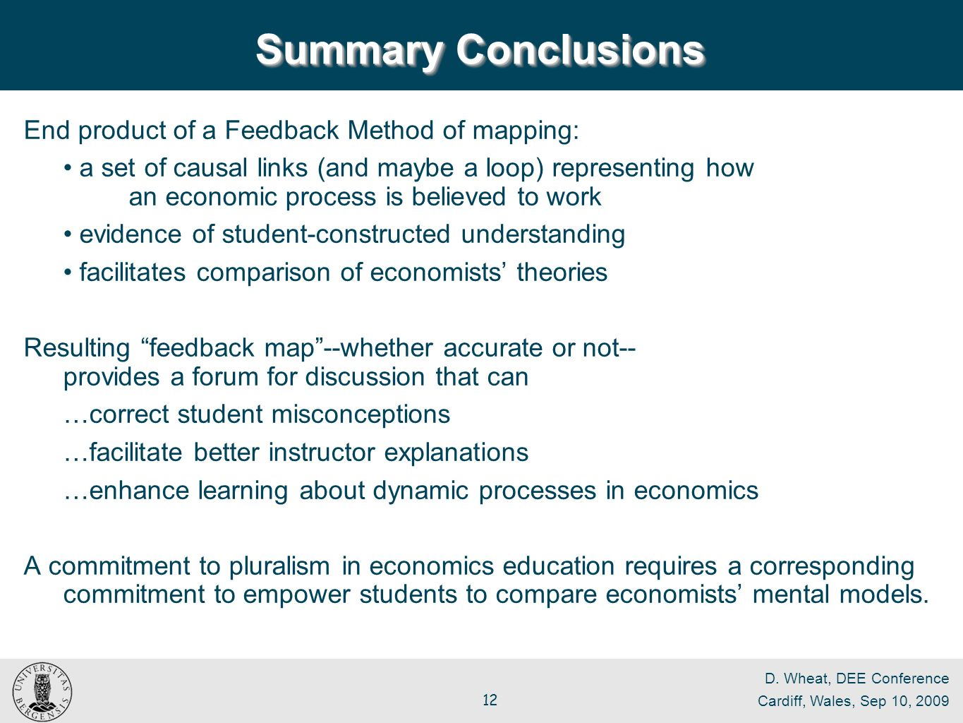 D. Wheat, DEE Conference Cardiff, Wales, Sep 10, 2009 12 Summary Conclusions End product of a Feedback Method of mapping: a set of causal links (and m