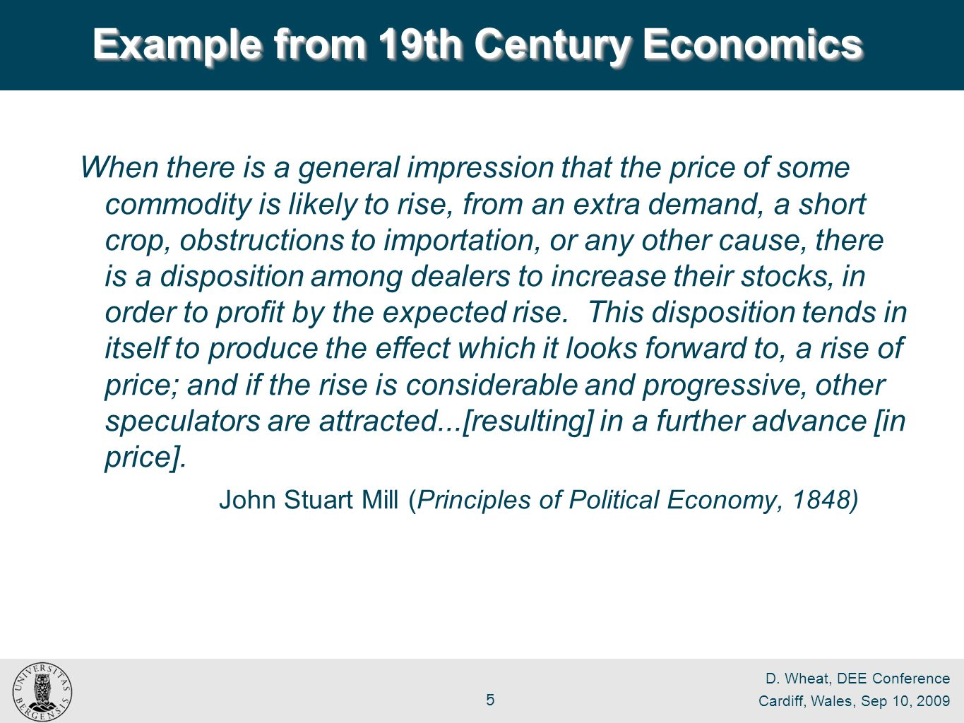 D. Wheat, DEE Conference Cardiff, Wales, Sep 10, 2009 5 When there is a general impression that the price of some commodity is likely to rise, from an