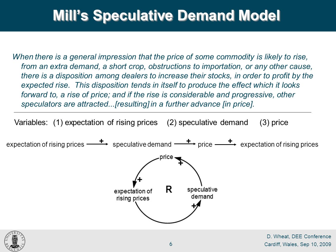 D. Wheat, DEE Conference Cardiff, Wales, Sep 10, 2009 6 When there is a general impression that the price of some commodity is likely to rise, from an