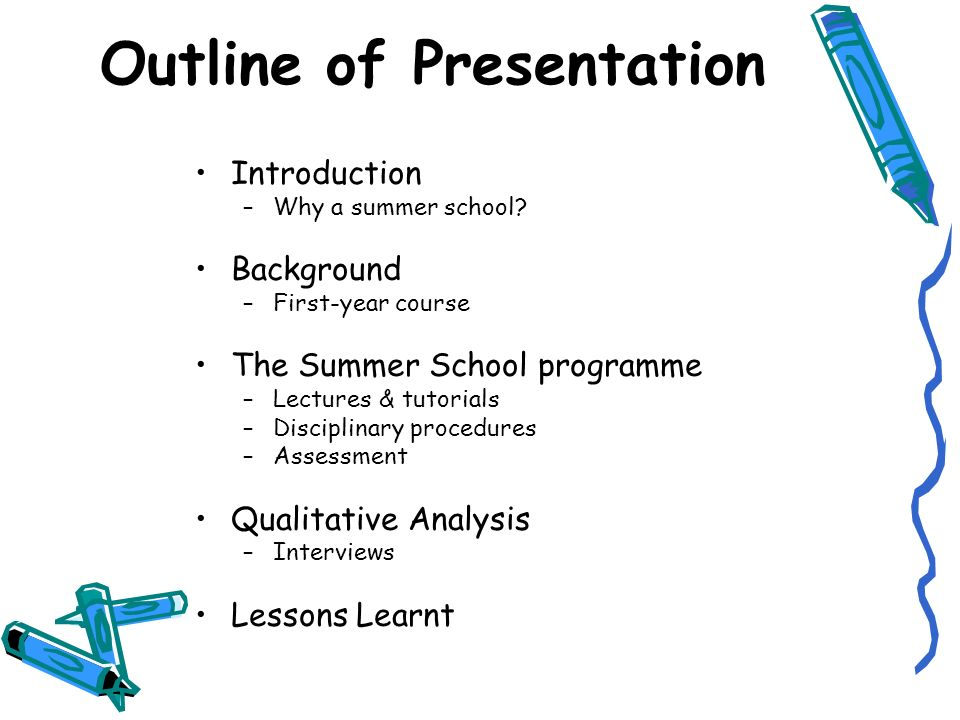 Outline of Presentation Introduction –Why a summer school.