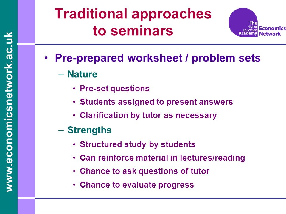 www.economicsnetwork.ac.uk Traditional approaches to seminars Pre-prepared worksheet / problem sets –Nature Pre-set questions Students assigned to pre