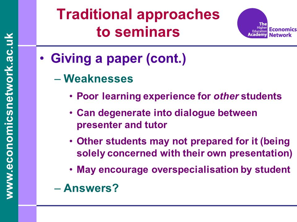 www.economicsnetwork.ac.uk Giving a paper (cont.) –Weaknesses Poor learning experience for other students Can degenerate into dialogue between present