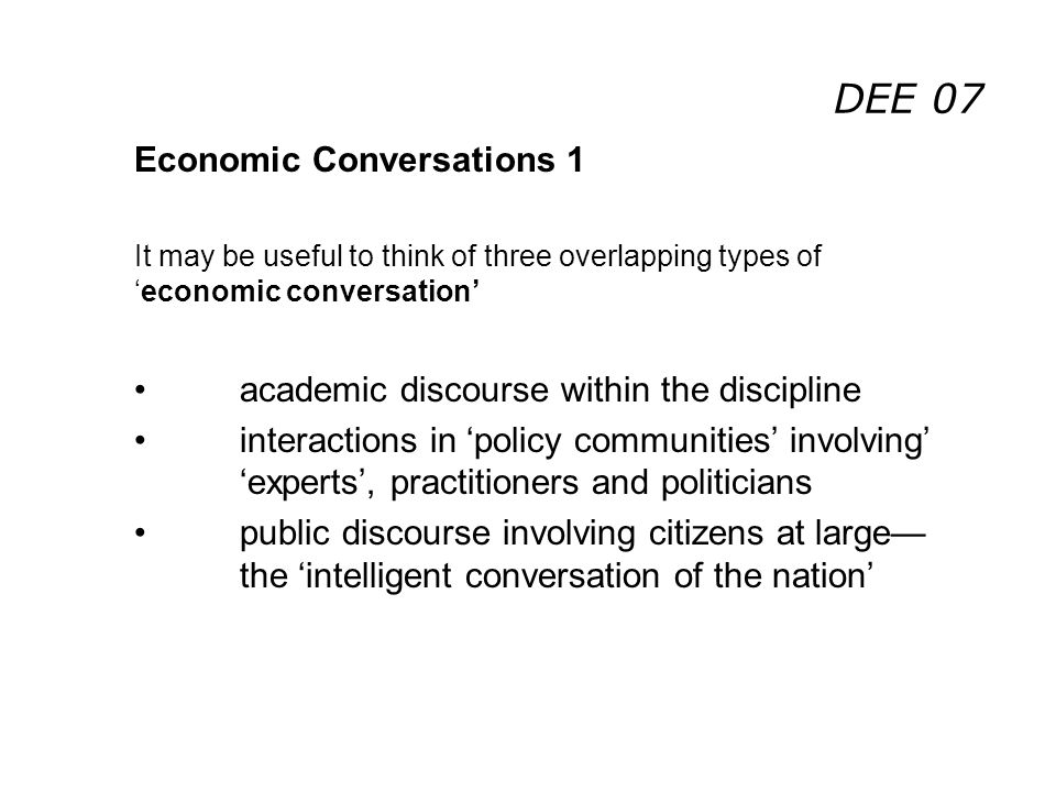 DEE 07 Economic Conversations 1 It may be useful to think of three overlapping types ofeconomic conversation academic discourse within the discipline