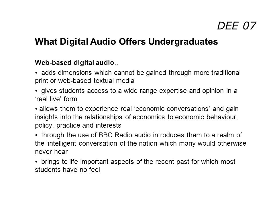 DEE 07 What Digital Audio Offers Undergraduates Web-based digital audio.. adds dimensions which cannot be gained through more traditional print or web