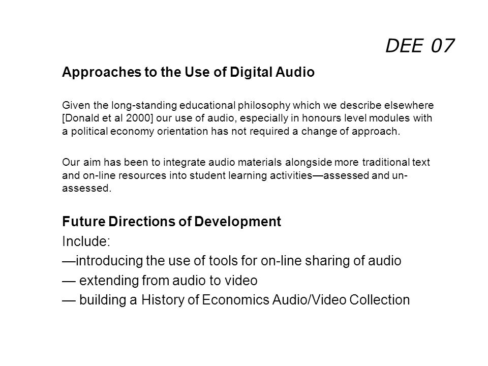 DEE 07 Approaches to the Use of Digital Audio Given the long-standing educational philosophy which we describe elsewhere [Donald et al 2000] our use o