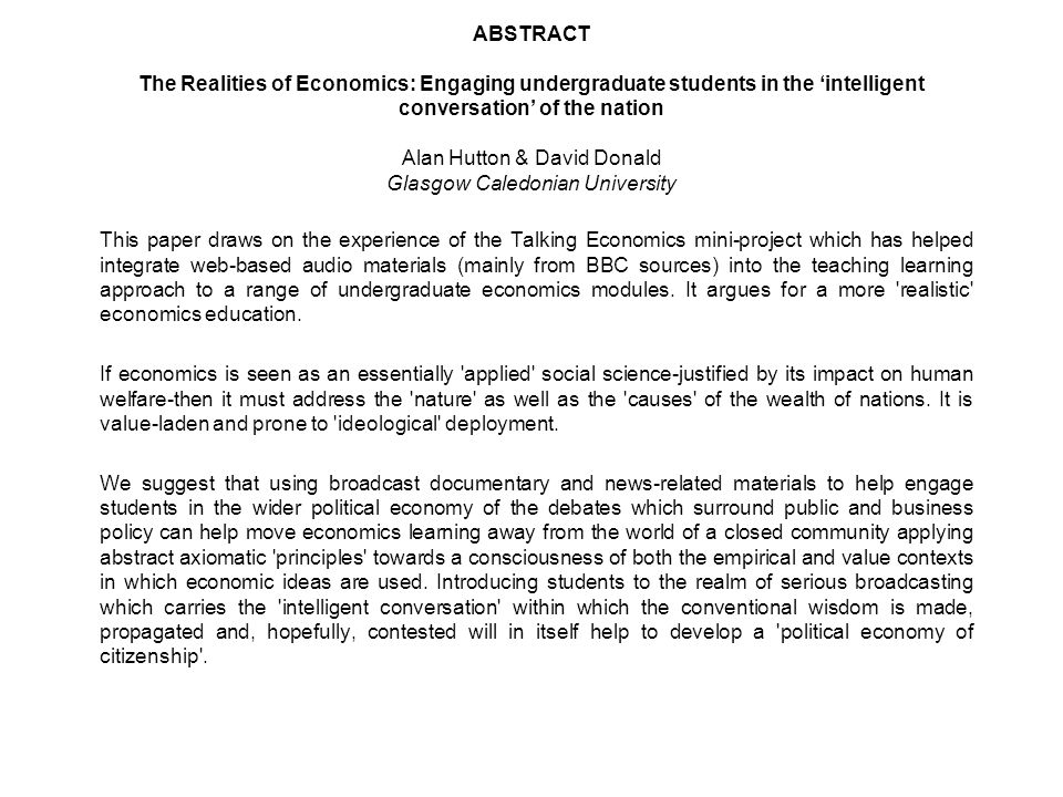 ABSTRACT The Realities of Economics: Engaging undergraduate students in the intelligent conversation of the nation Alan Hutton & David Donald Glasgow