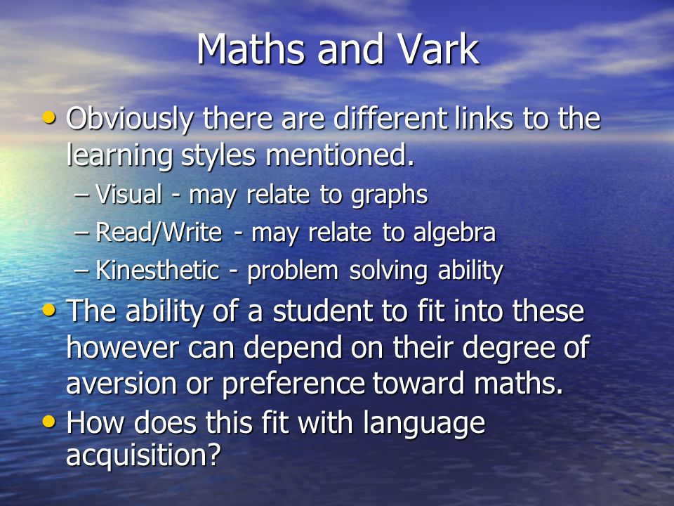 Maths and Vark Obviously there are different links to the learning styles mentioned. Obviously there are different links to the learning styles mentio