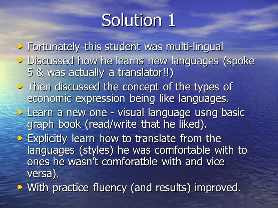 Solution 1 Fortunately this student was multi-lingual Fortunately this student was multi-lingual Discussed how he learns new languages (spoke 5 & was