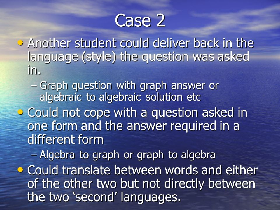 Case 2 Another student could deliver back in the language (style) the question was asked in. Another student could deliver back in the language (style