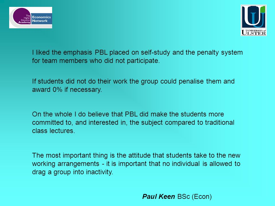 I liked the emphasis PBL placed on self-study and the penalty system for team members who did not participate.
