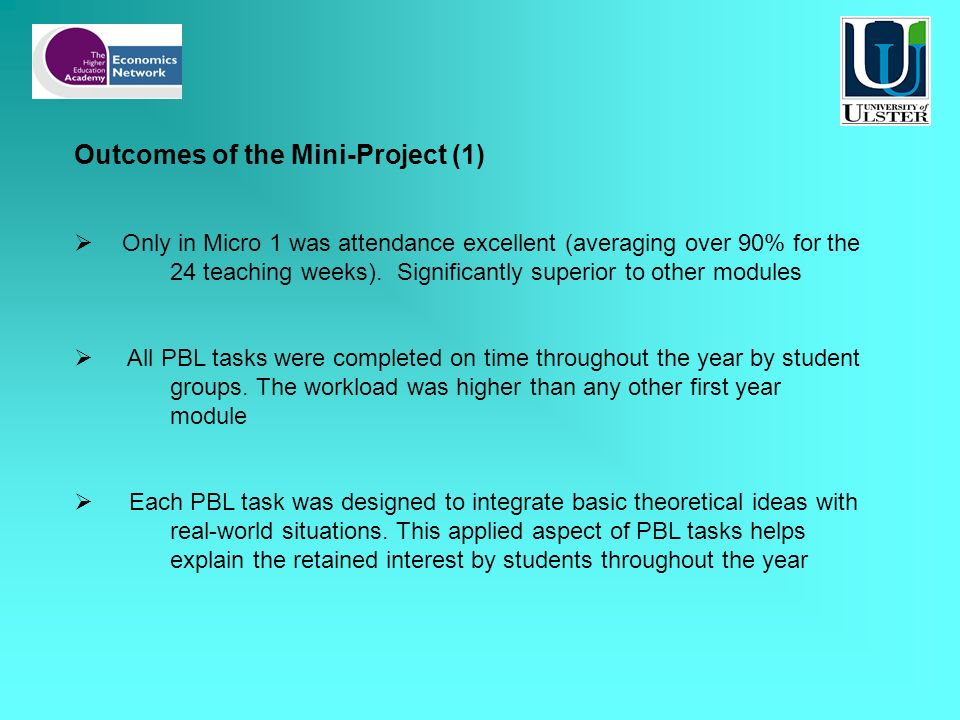 Outcomes of the Mini-Project (1) Only in Micro 1 was attendance excellent (averaging over 90% for the 24 teaching weeks).