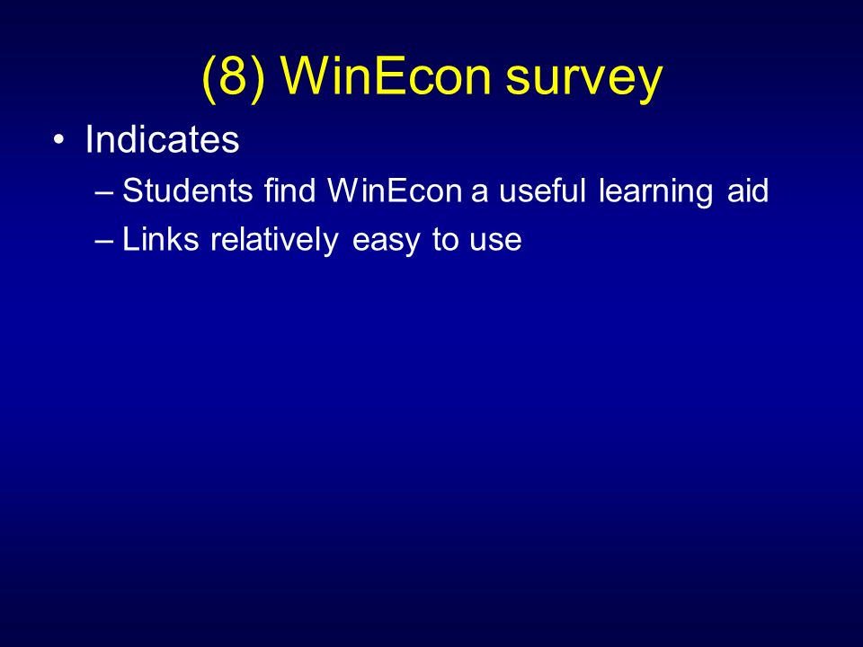 (8) WinEcon survey Indicates –Students find WinEcon a useful learning aid –Links relatively easy to use