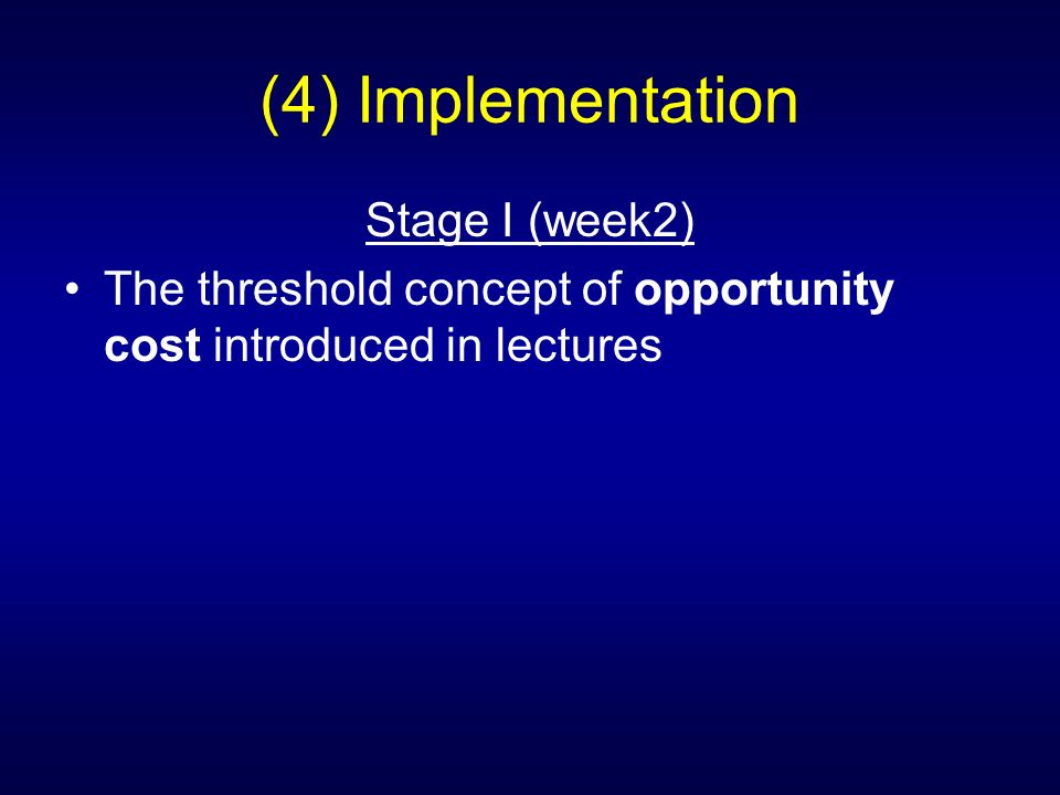 (4) Implementation Stage I (week2) The threshold concept of opportunity cost introduced in lectures