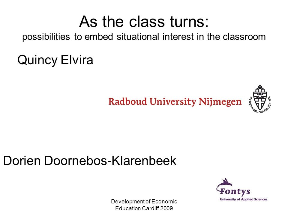 Development of Economic Education Cardiff 2009 As the class turns: possibilities to embed situational interest in the classroom Quincy Elvira Dorien D