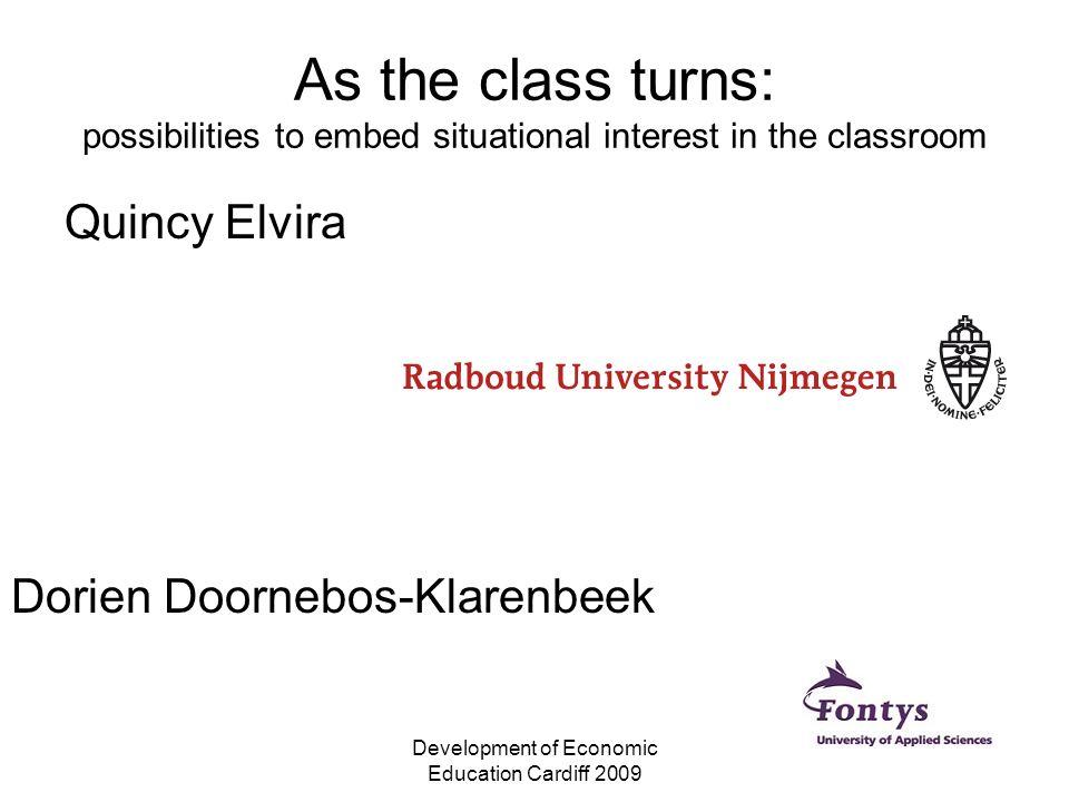 Development of Economic Education Cardiff 2009 As the class turns: possibilities to embed situational interest in the classroom Quincy Elvira Dorien Doornebos-Klarenbeek