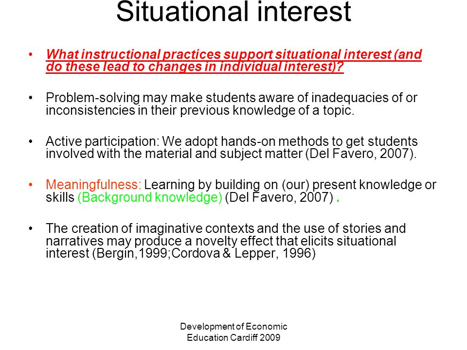 Development of Economic Education Cardiff 2009 Situational interest What instructional practices support situational interest (and do these lead to changes in individual interest).