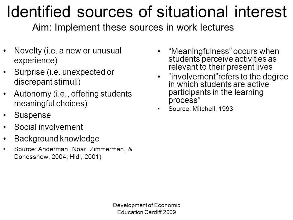 Development of Economic Education Cardiff 2009 Identified sources of situational interest Novelty (i.e. a new or unusual experience) Surprise (i.e. un