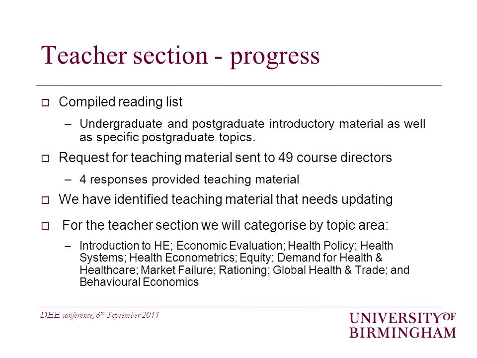 DEE conference, 6 th September 2011 Teacher section - progress Compiled reading list –Undergraduate and postgraduate introductory material as well as specific postgraduate topics.