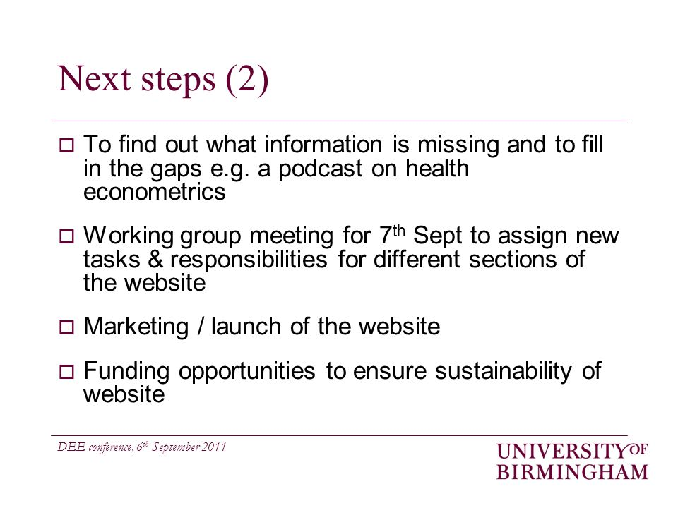 DEE conference, 6 th September 2011 Next steps (2) To find out what information is missing and to fill in the gaps e.g.