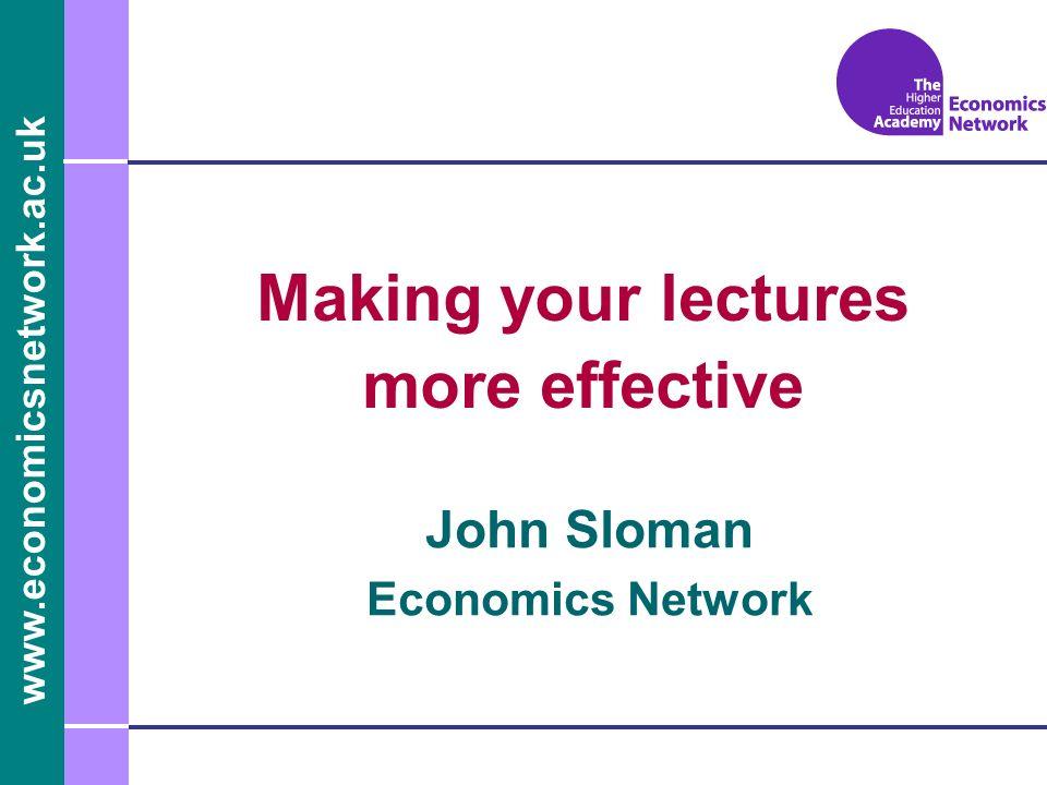 www.economicsnetwork.ac.uk John Sloman Economics Network Making your lectures more effective