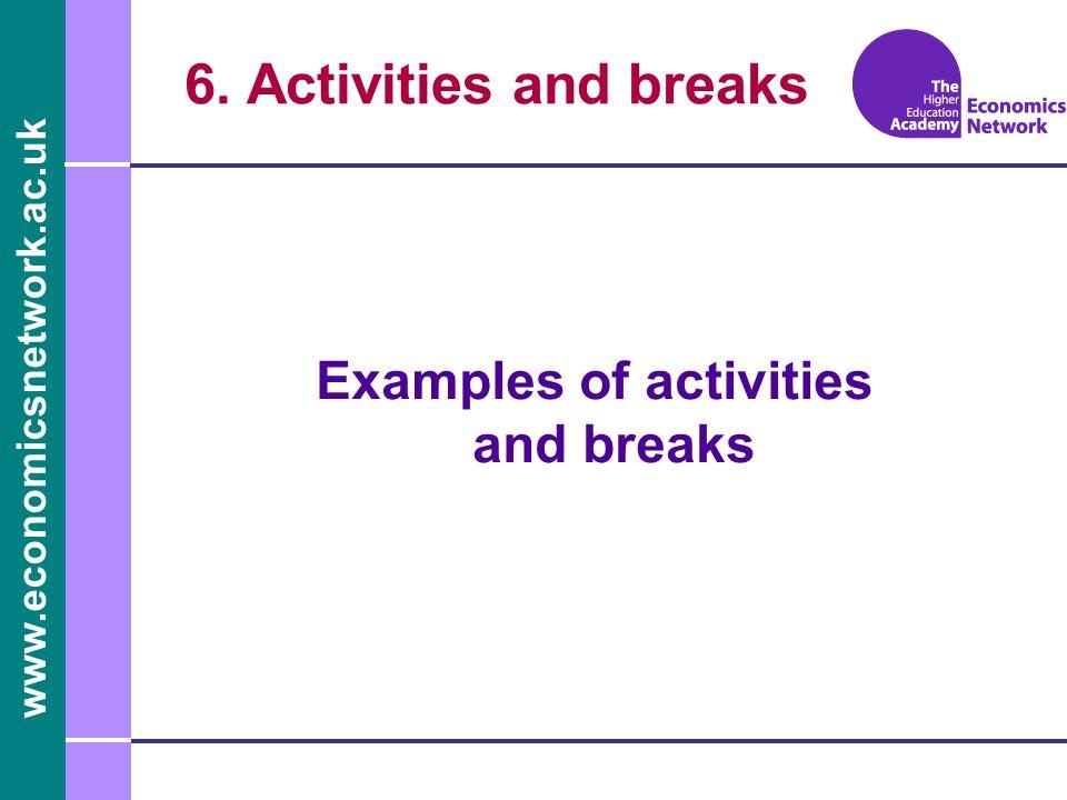 www.economicsnetwork.ac.uk 6. Activities and breaks Examples of activities and breaks