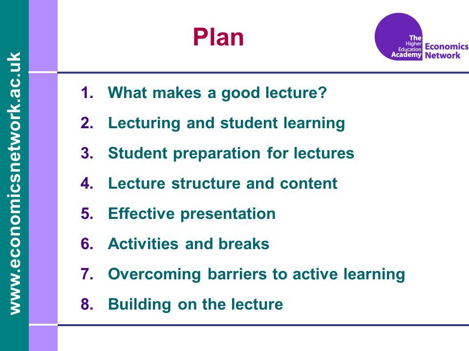 www.economicsnetwork.ac.uk Plan 1.What makes a good lecture.