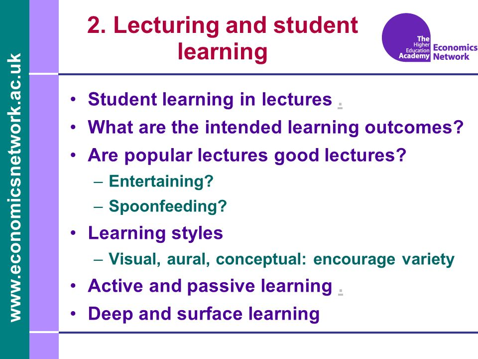 www.economicsnetwork.ac.uk 2.Lecturing and student learning Student learning in lectures..