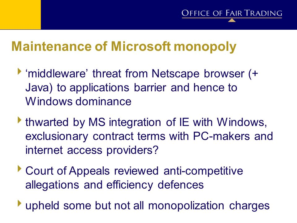 Maintenance of Microsoft monopoly middleware threat from Netscape browser (+ Java) to applications barrier and hence to Windows dominance thwarted by MS integration of IE with Windows, exclusionary contract terms with PC-makers and internet access providers.