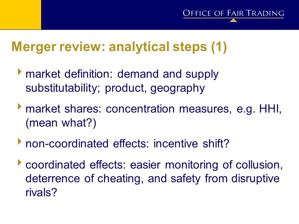 Merger review: analytical steps (1) market definition: demand and supply substitutability; product, geography market shares: concentration measures, e.g.