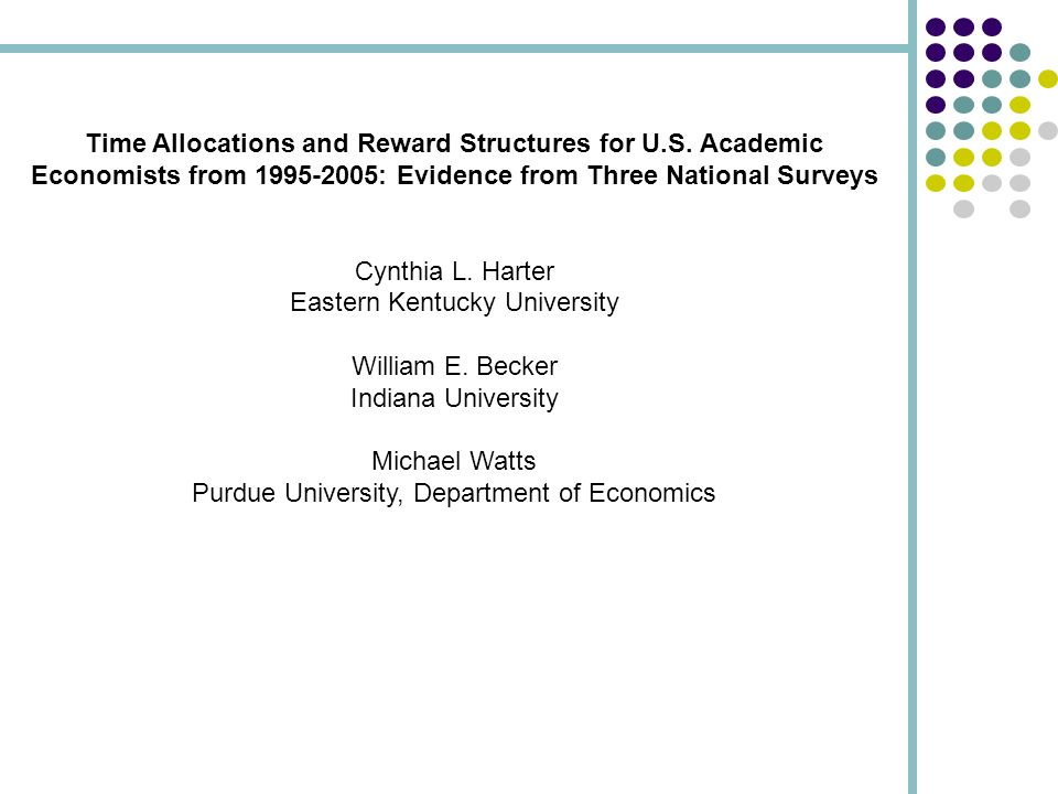 Time Allocations and Reward Structures for U.S. Academic Economists from 1995-2005: Evidence from Three National Surveys Cynthia L. Harter Eastern Ken