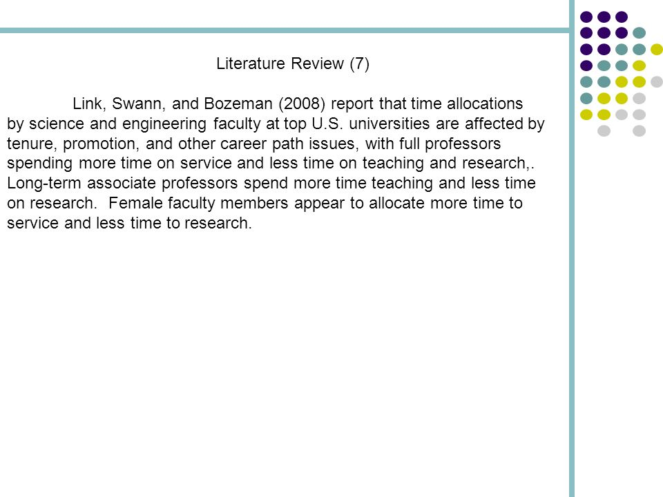 Literature Review (7) Link, Swann, and Bozeman (2008) report that time allocations by science and engineering faculty at top U.S.