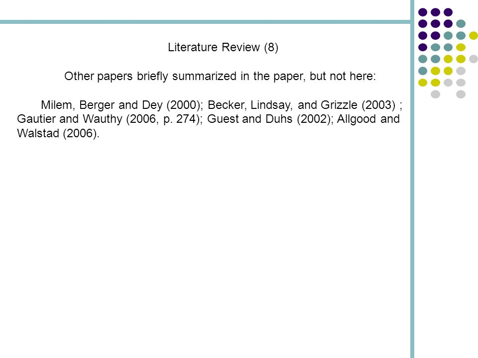 Literature Review (8) Other papers briefly summarized in the paper, but not here: Milem, Berger and Dey (2000); Becker, Lindsay, and Grizzle (2003) ; Gautier and Wauthy (2006, p.