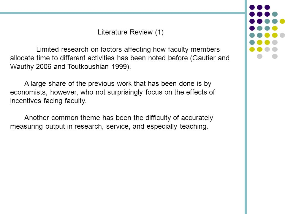 Literature Review (1) Limited research on factors affecting how faculty members allocate time to different activities has been noted before (Gautier a