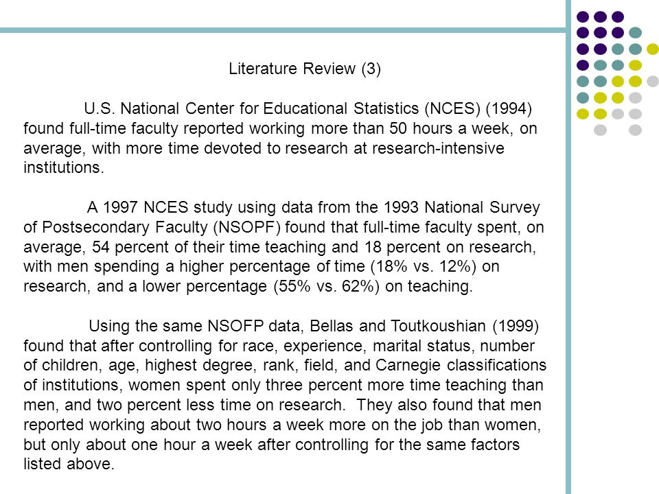 Literature Review (3) U.S. National Center for Educational Statistics (NCES) (1994) found full-time faculty reported working more than 50 hours a week
