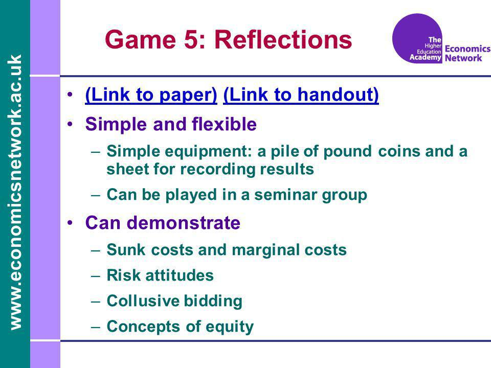 www.economicsnetwork.ac.uk Game 5: Reflections (Link to paper) (Link to handout)(Link to paper)(Link to handout) Simple and flexible –Simple equipment