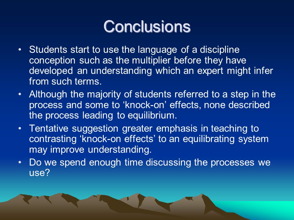 Conclusions Students start to use the language of a discipline conception such as the multiplier before they have developed an understanding which an expert might infer from such terms.