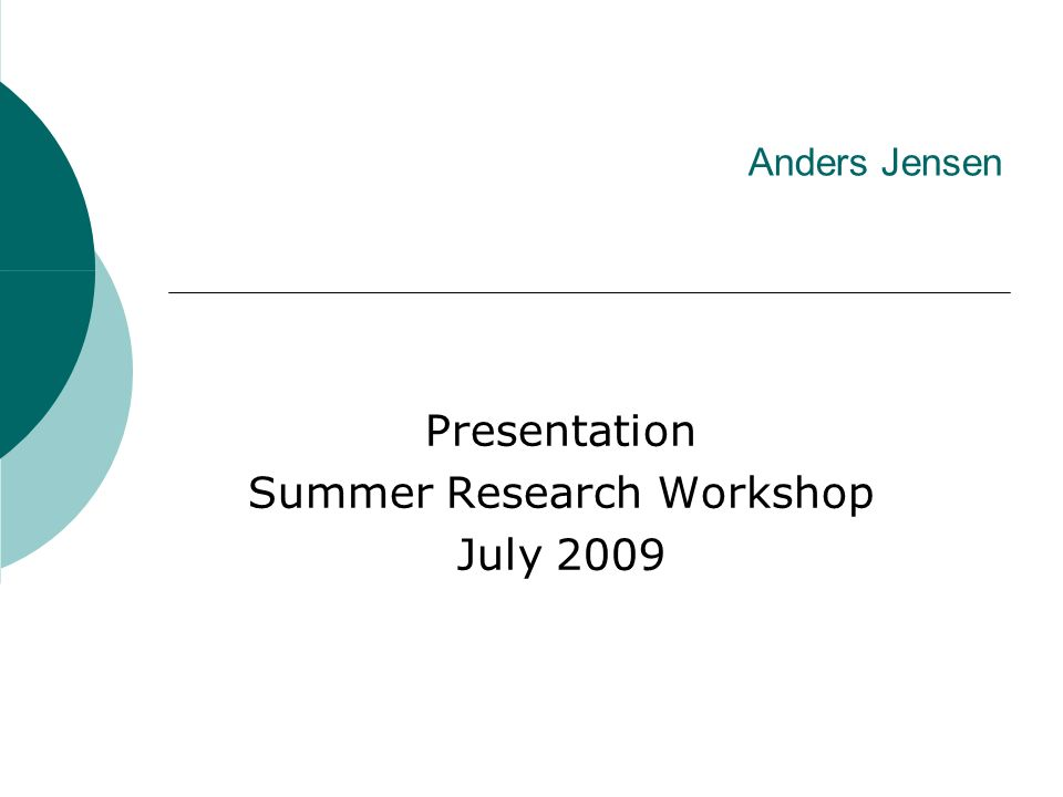 Anders Jensen Presentation Summer Research Workshop July 2009